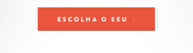 ESCOLHA O SEU >