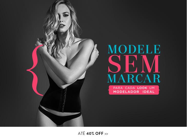 Modele sem marcar - Para cada look um modelador ideal - até 40% off